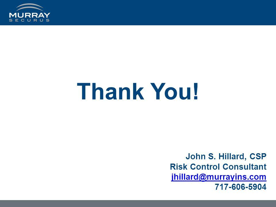 Thank You! John S. Hillard, CSP Risk Control Consultant jhillard@murrayins.com 717-606-5904