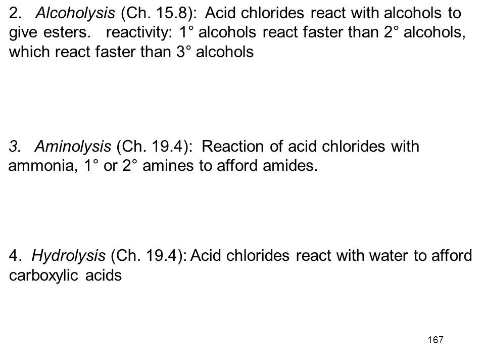 168 19.5: Nucleophilic Acyl Substitution in Acid Anhydrides Anhydrides are prepared from acid chlorides and a carboxylic acid Reactions of acid anhydrides (Table 19.2) Acid anhydrides are slightly less reactive reactive that acid chlorides; however, the overall reactions are nearly identical and they can often be used interchangeably.