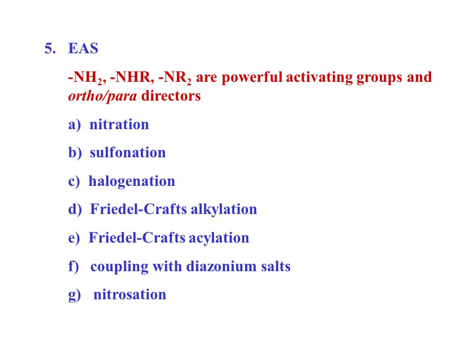 5.EAS -NH 2, -NHR, -NR 2 are powerful activating groups and ortho/para directors a) nitration b) sulfonation c) halogenation d) Friedel-Crafts alkylation e) Friedel-Crafts acylation f) coupling with diazonium salts g) nitrosation