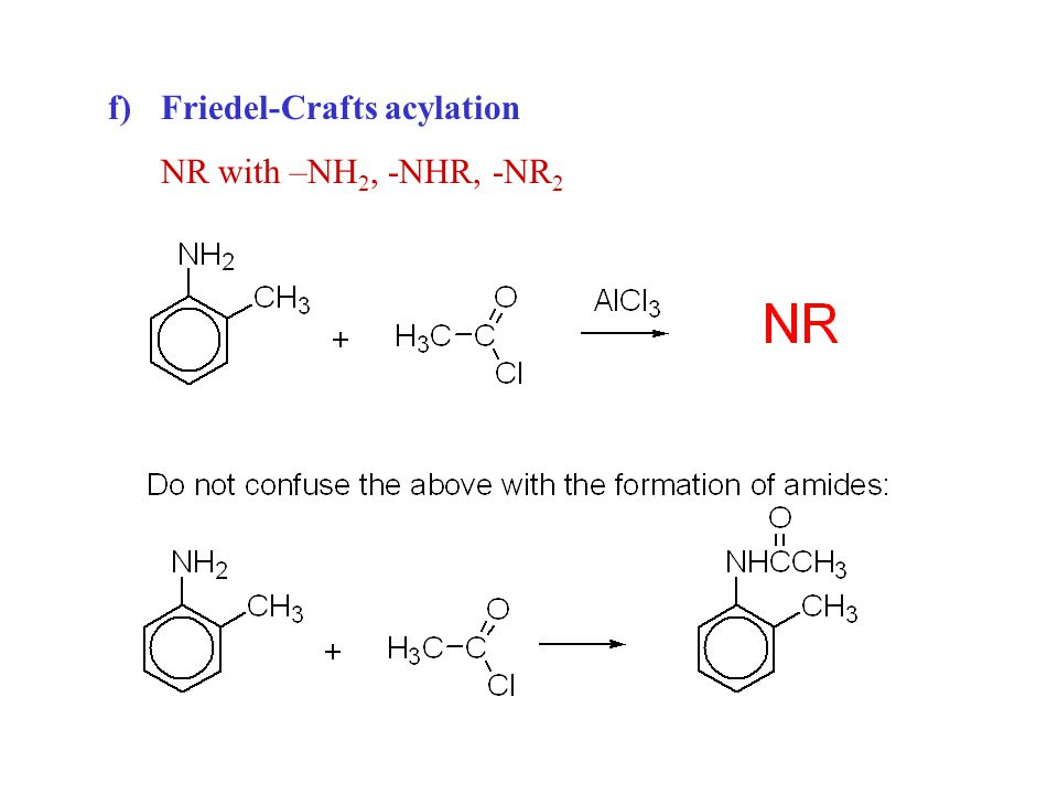 f)Friedel-Crafts acylation NR with –NH 2, -NHR, -NR 2