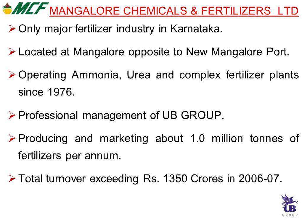 MANGALORE CHEMICALS & FERTILIZERS LTD  Only major fertilizer industry in Karnataka.