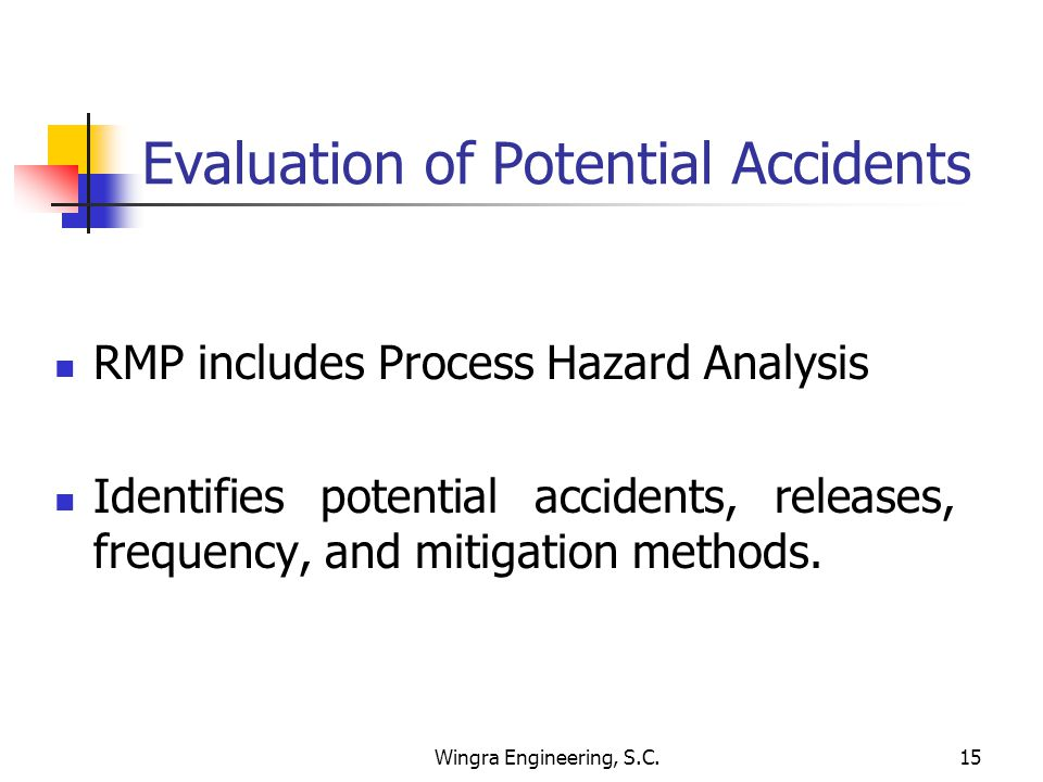 Wingra Engineering, S.C.15 Evaluation of Potential Accidents RMP includes Process Hazard Analysis Identifies potential accidents, releases, frequency, and mitigation methods.