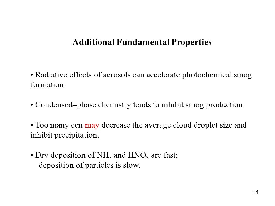 14 Additional Fundamental Properties Radiative effects of aerosols can accelerate photochemical smog formation.