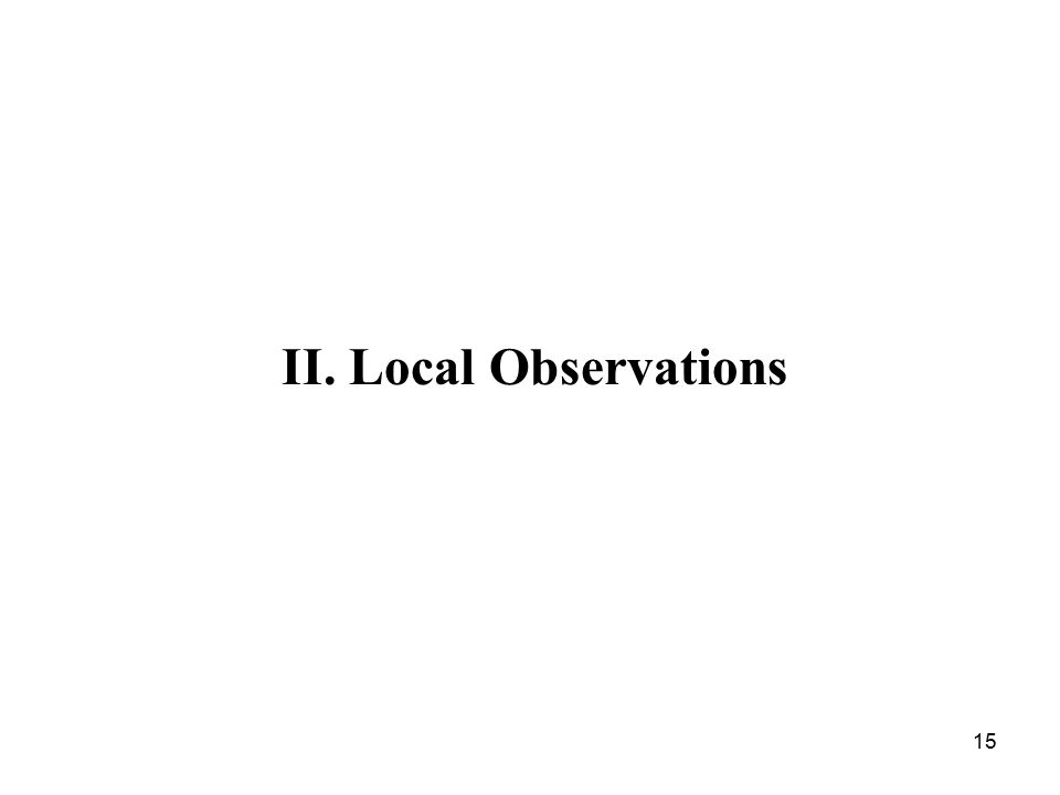 15 II. Local Observations