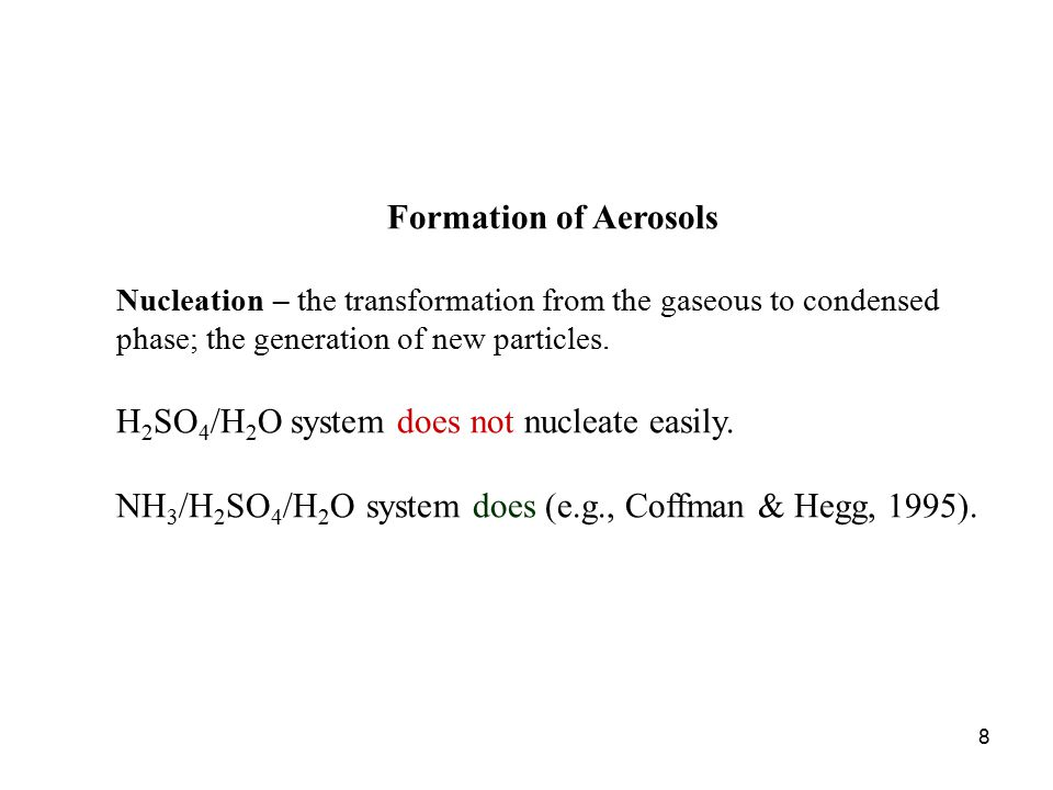 8 Formation of Aerosols Nucleation – the transformation from the gaseous to condensed phase; the generation of new particles.