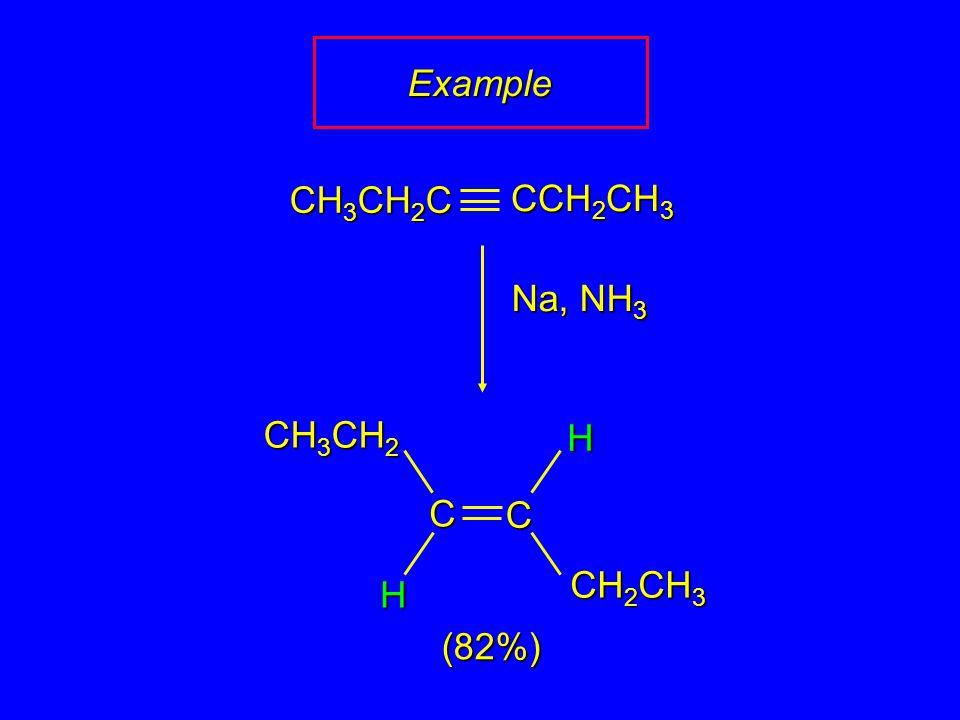 CH 3 CH 2 CH 2 CH 3 H H (82%) CH 3 CH 2 C CCH 2 CH 3 C C Na, NH 3 Example