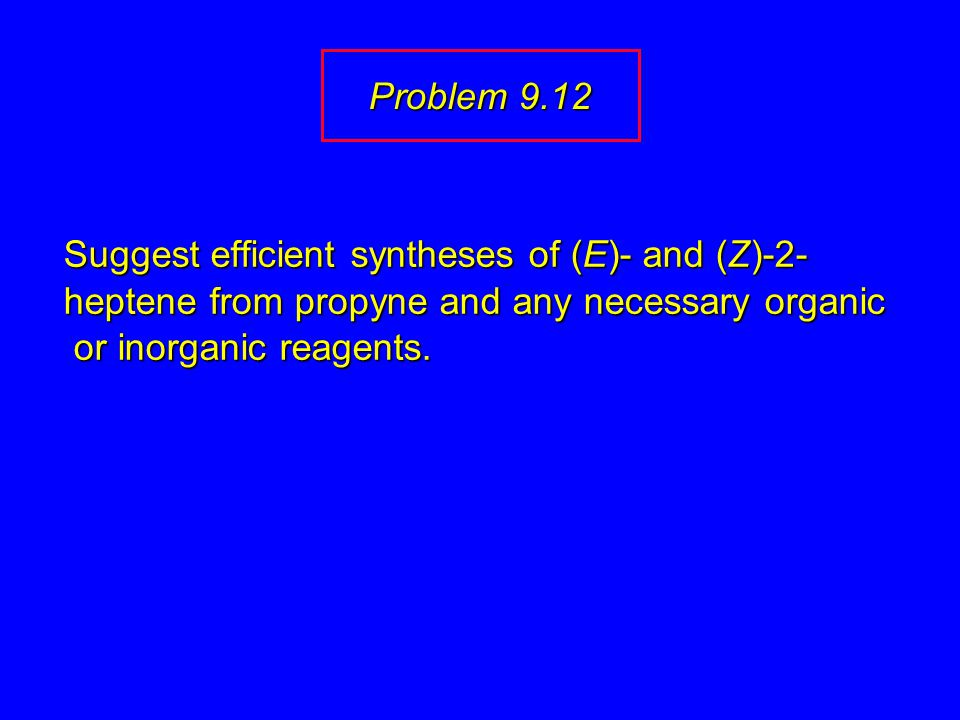 Suggest efficient syntheses of (E)- and (Z)-2- heptene from propyne and any necessary organic or inorganic reagents.
