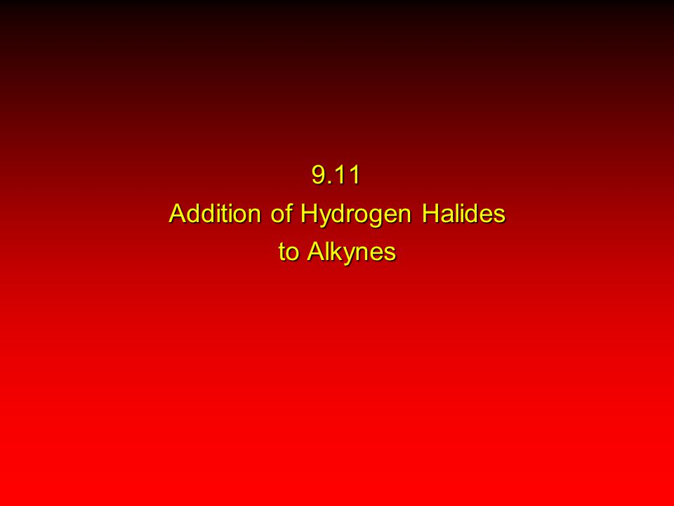 9.11 Addition of Hydrogen Halides to Alkynes