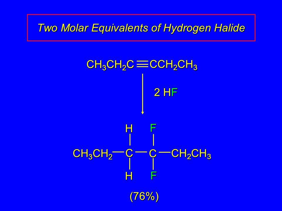 (76%) CH 3 CH 2 C CCH 2 CH 3 2 HF F F C CHH CH 3 CH 2 CH 2 CH 3 Two Molar Equivalents of Hydrogen Halide