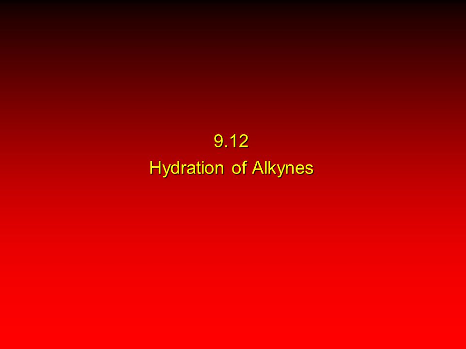 9.12 Hydration of Alkynes