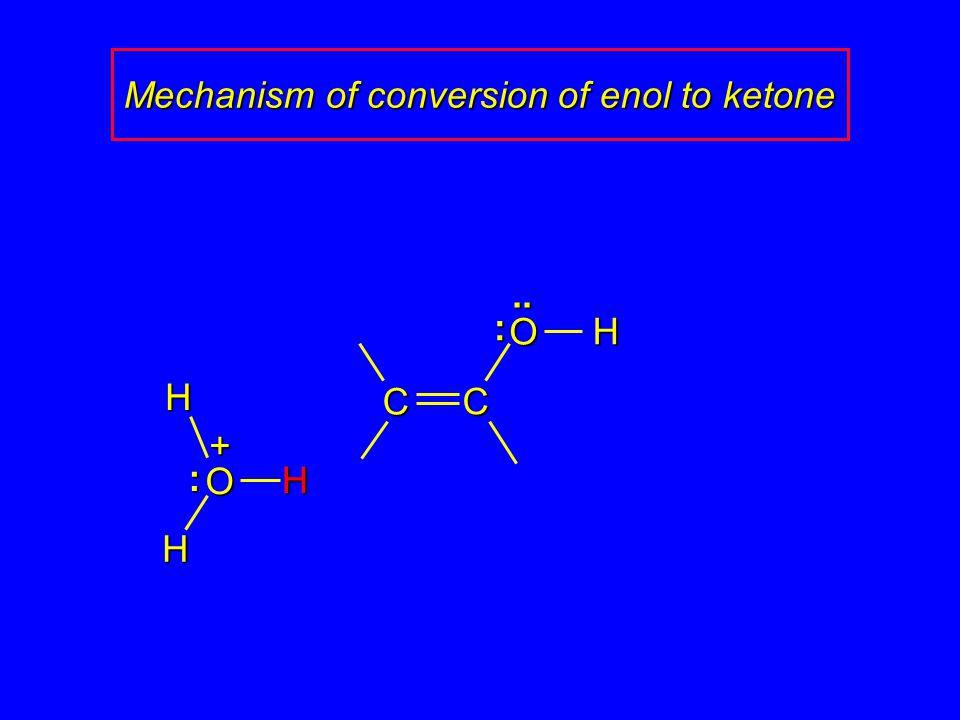 OHC C H + O H H :.. : Mechanism of conversion of enol to ketone