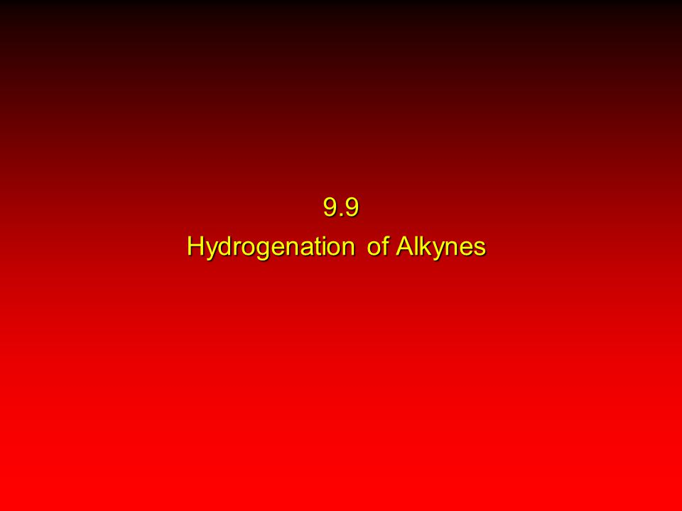 9.9 Hydrogenation of Alkynes