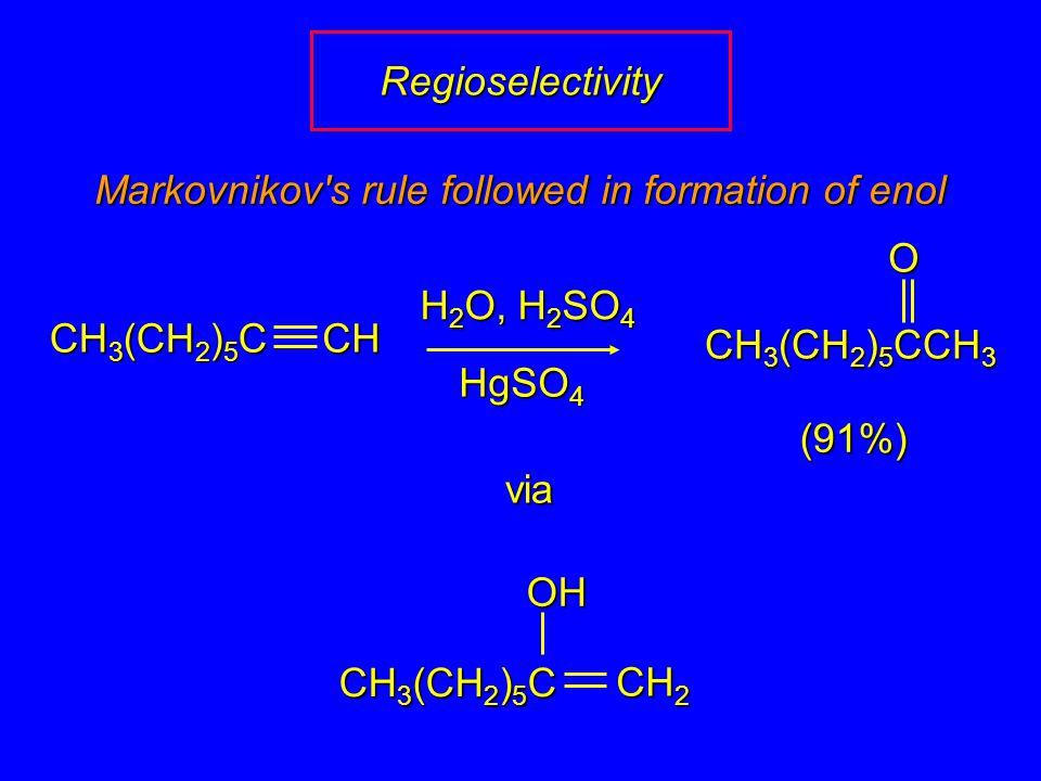 H 2 O, H 2 SO 4 HgSO 4 CH 3 (CH 2 ) 5 CCH 3 (91%) via Markovnikov s rule followed in formation of enol CH 3 (CH 2 ) 5 C CH 2 OH CH 3 (CH 2 ) 5 C CH ORegioselectivity