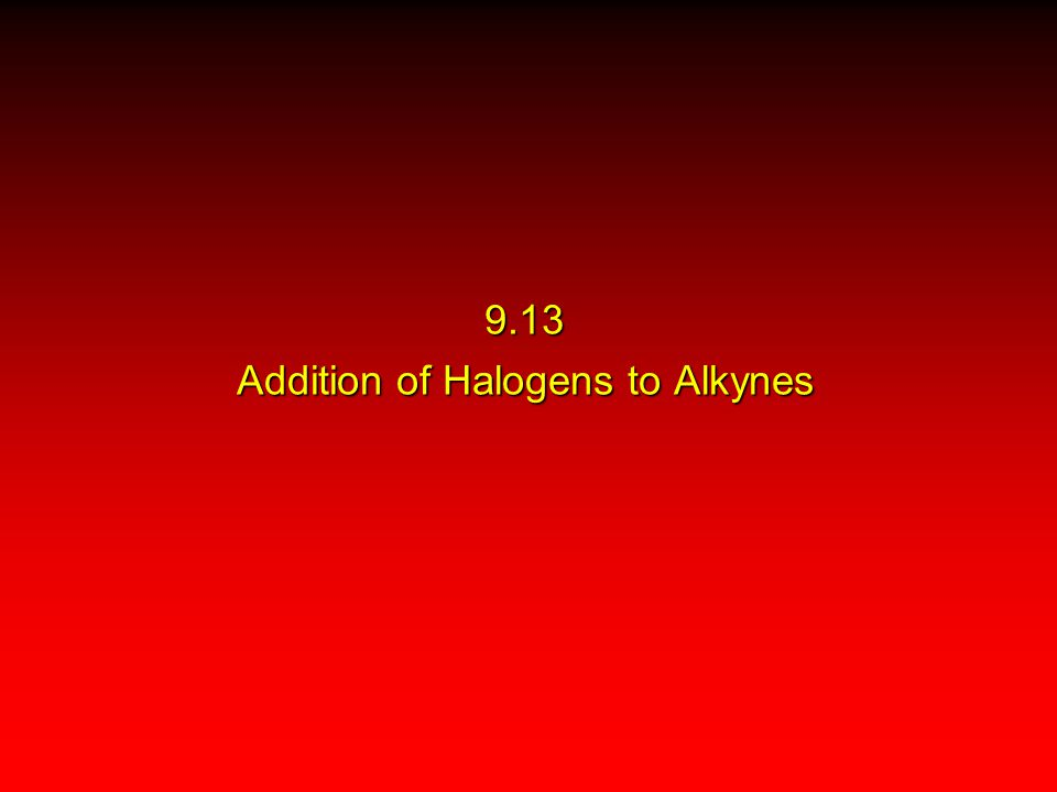 9.13 Addition of Halogens to Alkynes