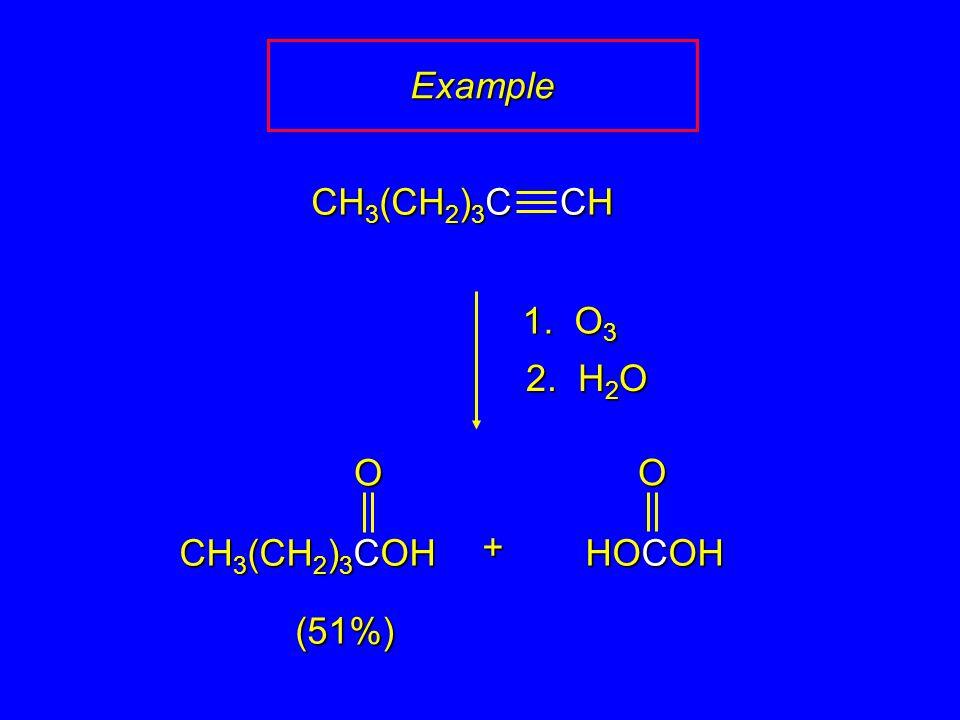 1. O 3 2. H 2 O + CH 3 (CH 2 ) 3 C CHCHCHCH CH 3 (CH 2 ) 3 COH (51%)O HOCOH OExample