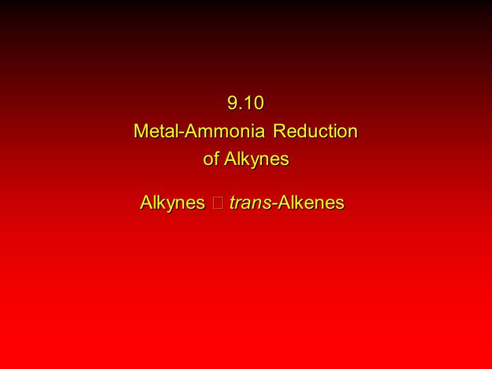 Alkynes  trans-Alkenes 9.10 Metal-Ammonia Reduction of Alkynes