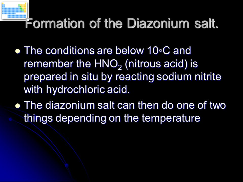 The conditions are below 10◦C and remember the HNO 2 (nitrous acid) is prepared in situ by reacting sodium nitrite with hydrochloric acid.