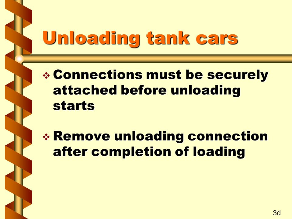 Unloading tank cars v Connections must be securely attached before unloading starts v Remove unloading connection after completion of loading 3d