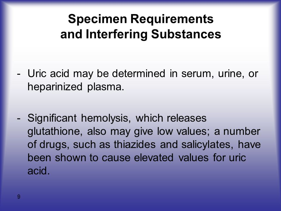 9 Specimen Requirements and Interfering Substances -Uric acid may be determined in serum, urine, or heparinized plasma.