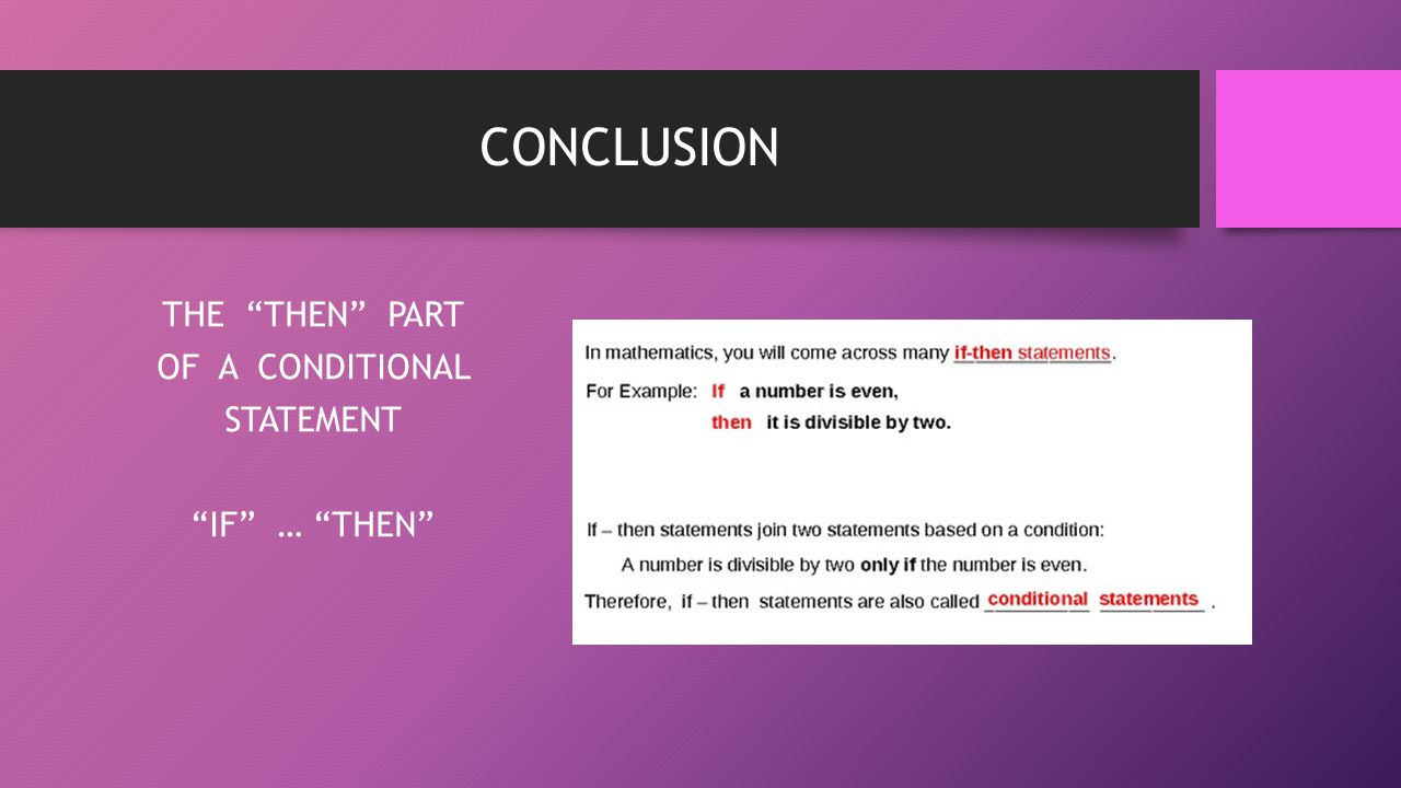 "CONCLUSION THE ""THEN"" PART OF A CONDITIONAL STATEMENT ""IF"" … ""THEN"""