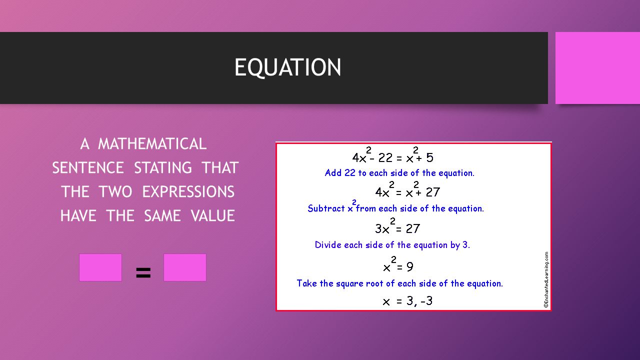 EQUATION A MATHEMATICAL SENTENCE STATING THAT THE TWO EXPRESSIONS HAVE THE SAME VALUE =