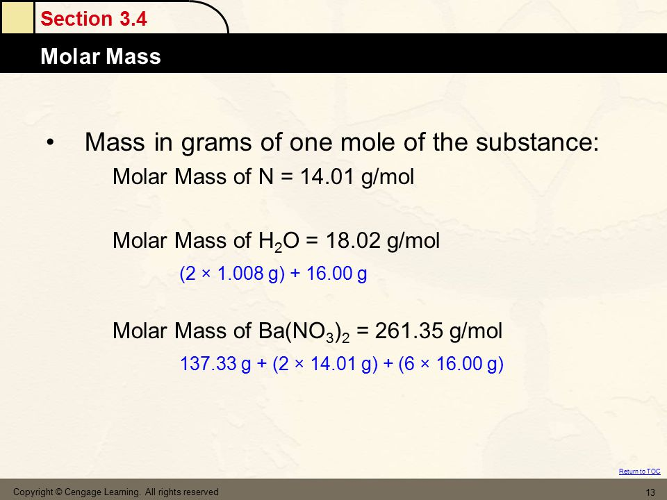 Section 3.4 Molar Mass Return to TOC Copyright © Cengage Learning. All rights reserved 13 Mass in grams of one mole of the substance: Molar Mass of N