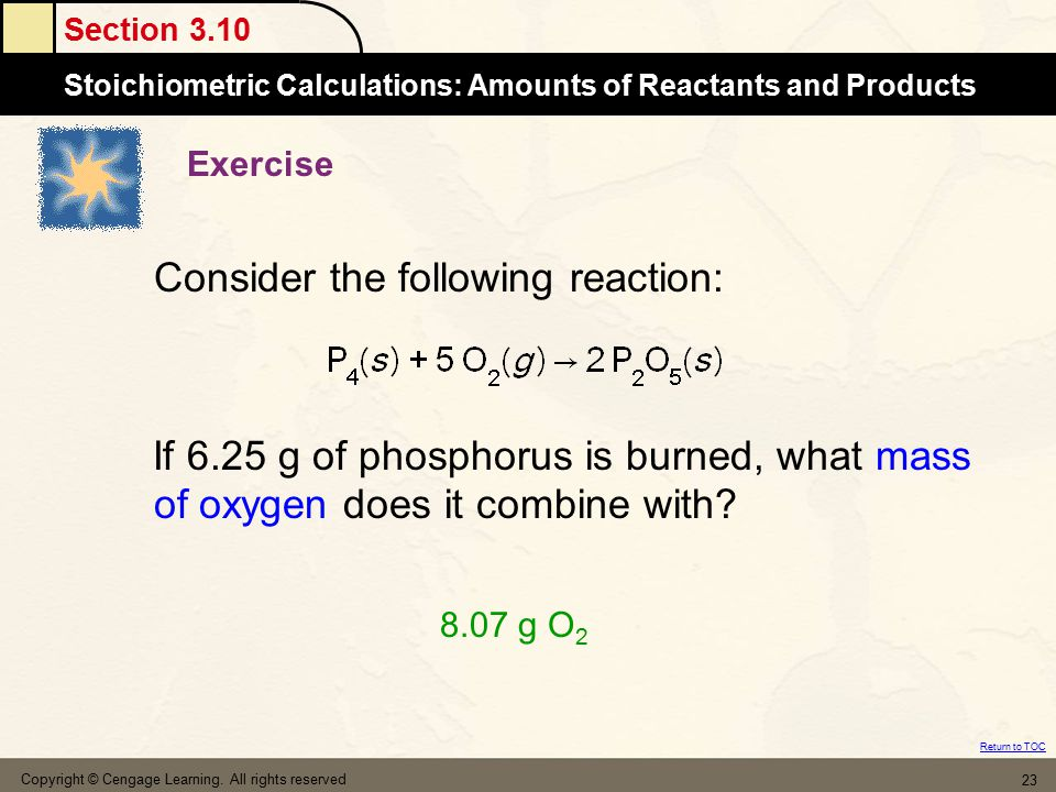 Section 3.10 Stoichiometric Calculations: Amounts of Reactants and Products Return to TOC Copyright © Cengage Learning. All rights reserved 23 Exercis