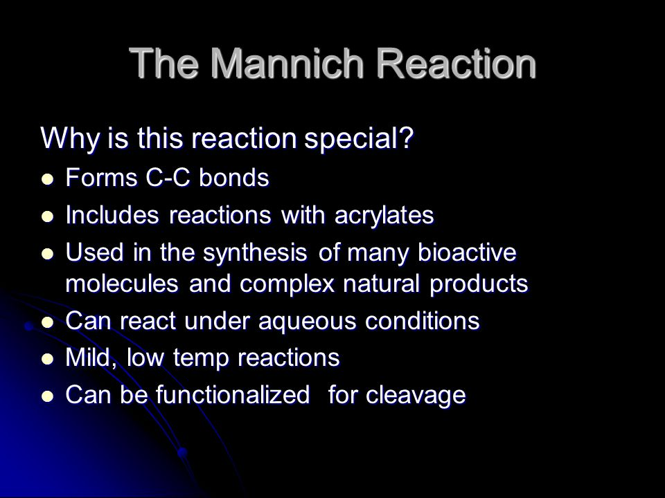 The Mannich Reaction Why is this reaction special.