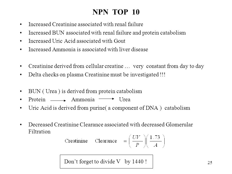 25 NPN TOP 10 Increased Creatinine associated with renal failure Increased BUN associated with renal failure and protein catabolism Increased Uric Aci