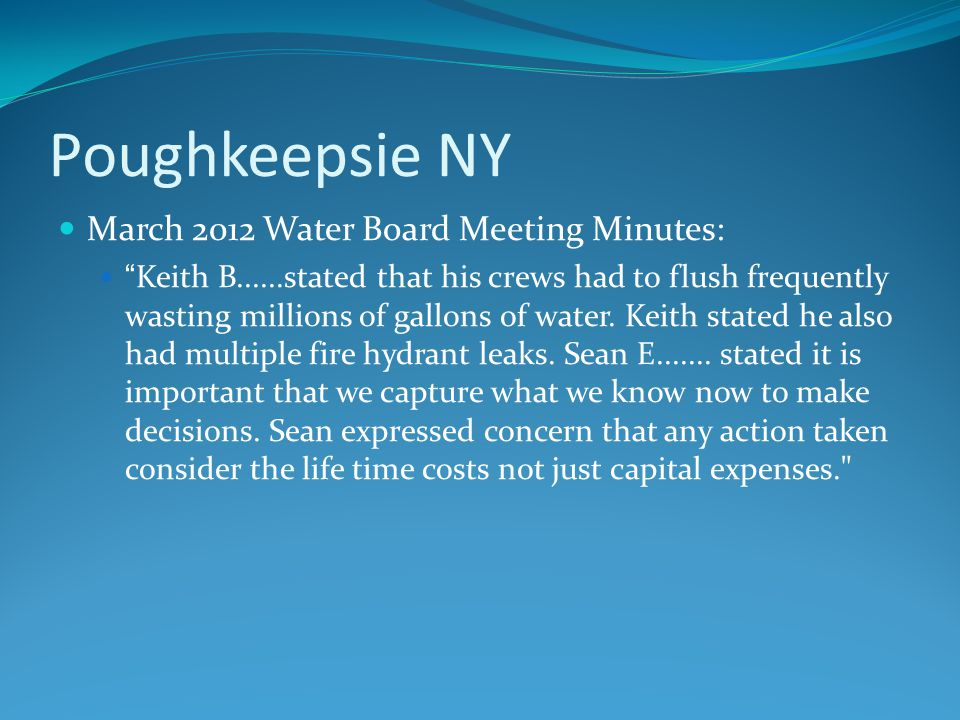Poughkeepsie NY March 2012 Water Board Meeting Minutes: Keith B......stated that his crews had to flush frequently wasting millions of gallons of water.