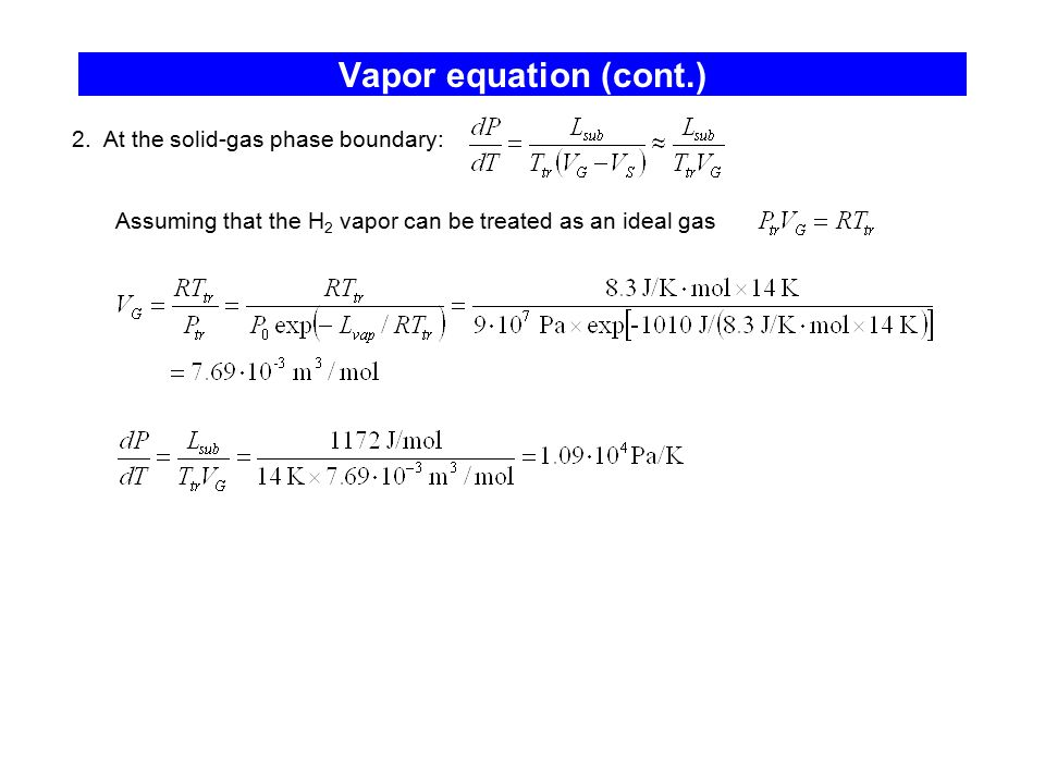 Vapor equation (cont.) 2. At the solid-gas phase boundary: Assuming that the H 2 vapor can be treated as an ideal gas
