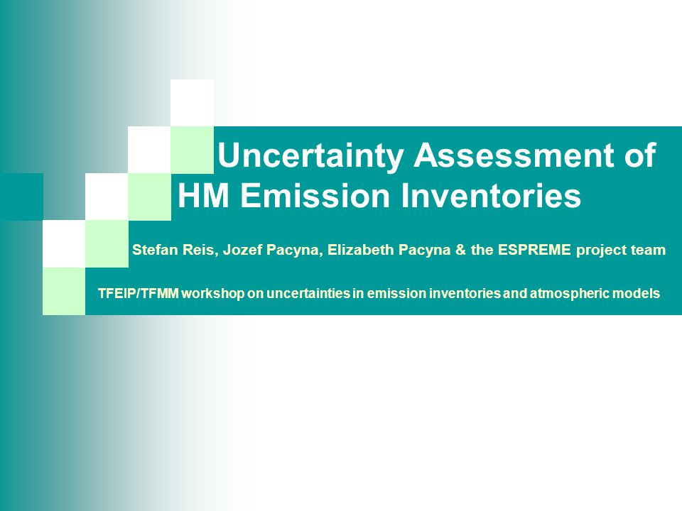 Uncertainty Assessment of HM Emission Inventories TFEIP/TFMM workshop on uncertainties in emission inventories and atmospheric models Stefan Reis, Jozef Pacyna, Elizabeth Pacyna & the ESPREME project team