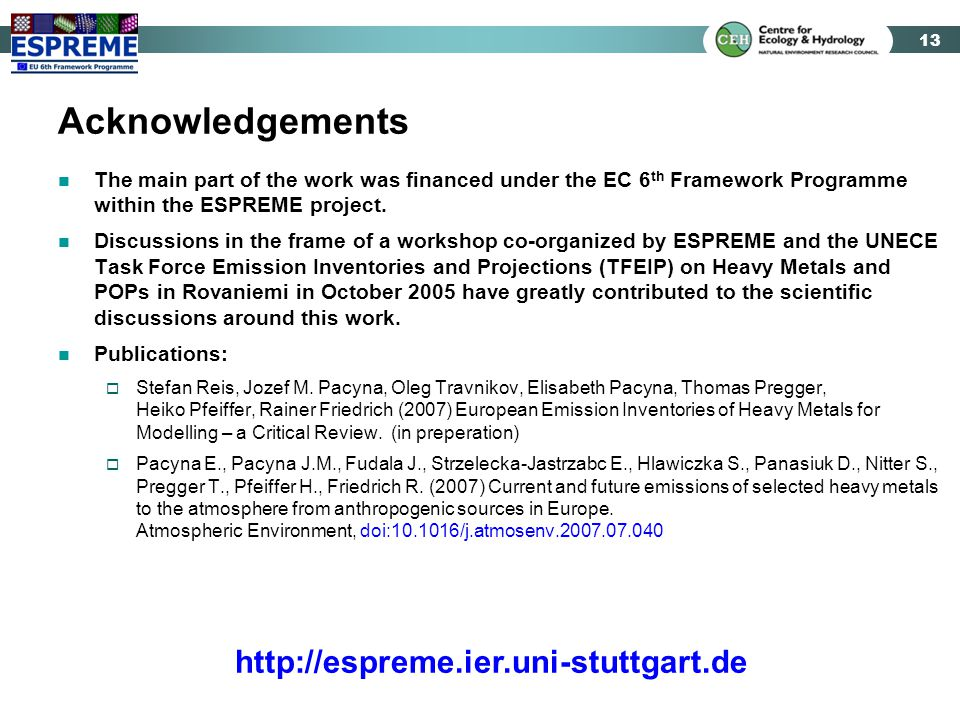 13 Acknowledgements The main part of the work was financed under the EC 6 th Framework Programme within the ESPREME project.