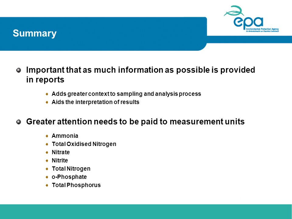 Summary Important that as much information as possible is provided in reports Adds greater context to sampling and analysis process Aids the interpret
