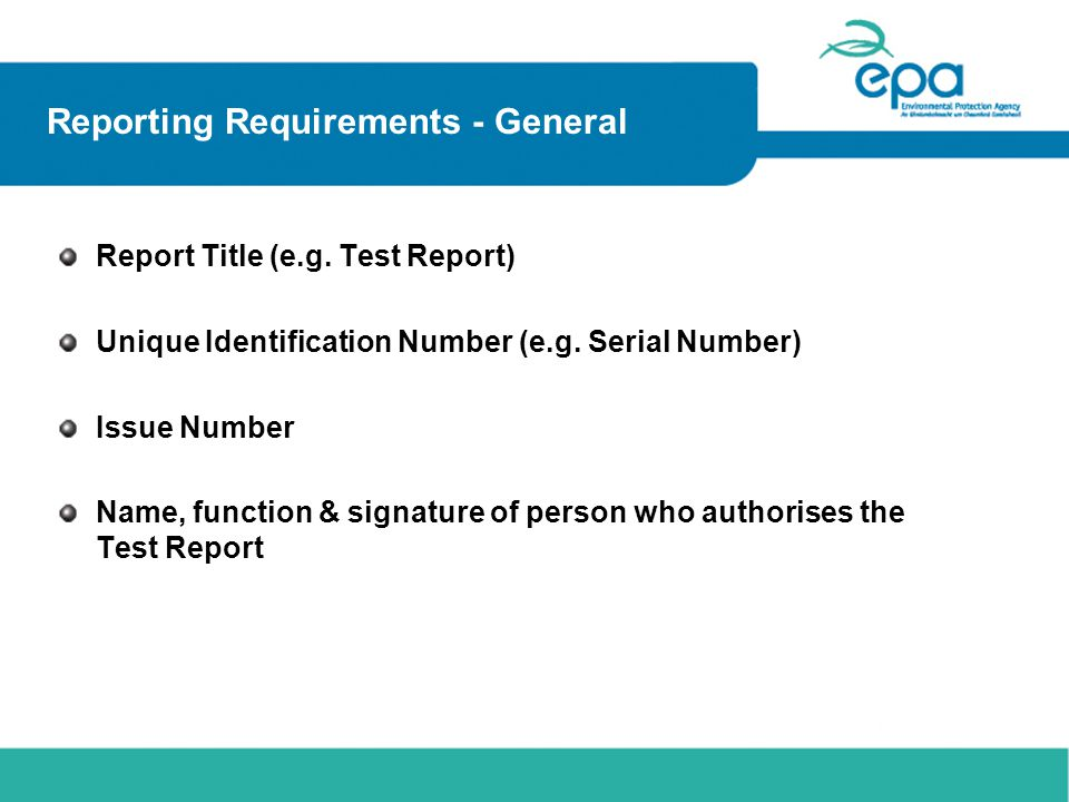 Reporting Requirements - General Report Title (e.g. Test Report) Unique Identification Number (e.g. Serial Number) Issue Number Name, function & signa