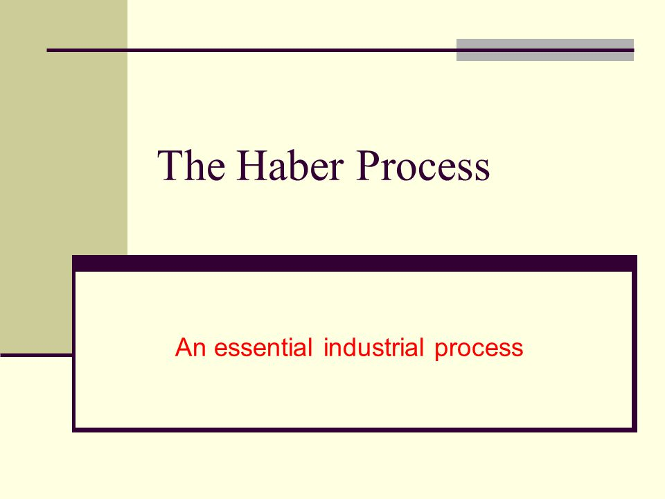 The Haber Process An essential industrial process