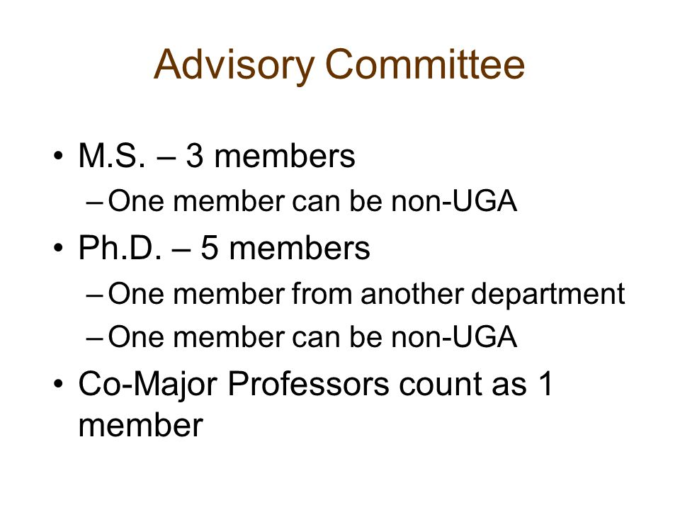 Advisory Committee M.S. – 3 members –One member can be non-UGA Ph.D. – 5 members –One member from another department –One member can be non-UGA Co-Maj