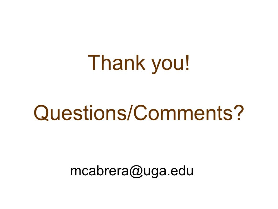 Thank you! Questions/Comments? mcabrera@uga.edu