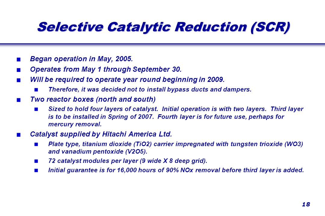 18 Selective Catalytic Reduction (SCR) Began operation in May, 2005.