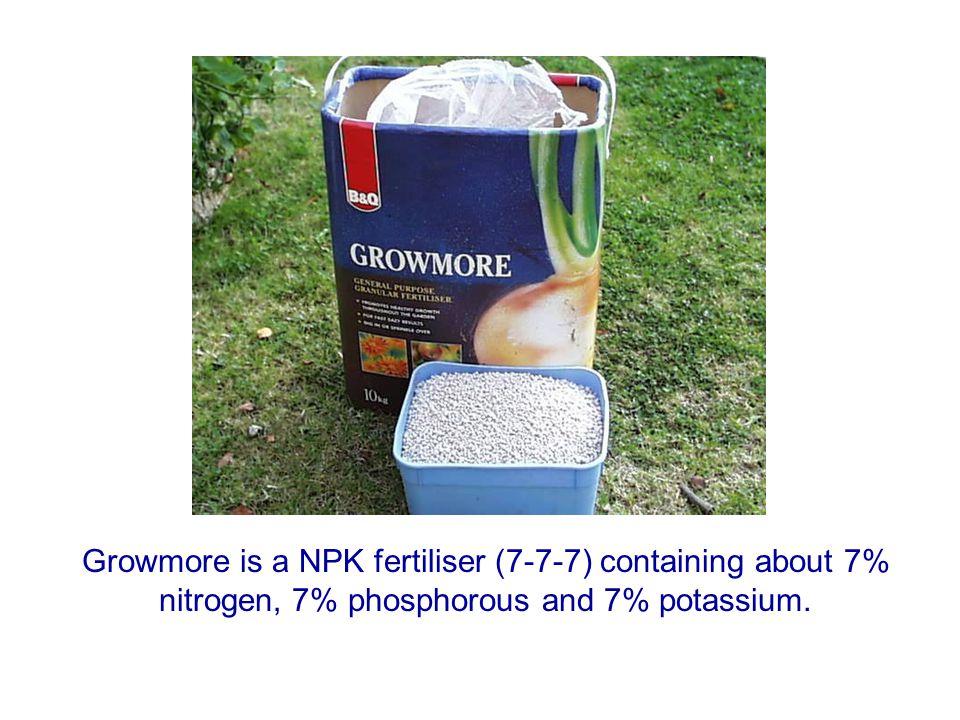 Growmore is a NPK fertiliser (7-7-7) containing about 7% nitrogen, 7% phosphorous and 7% potassium.