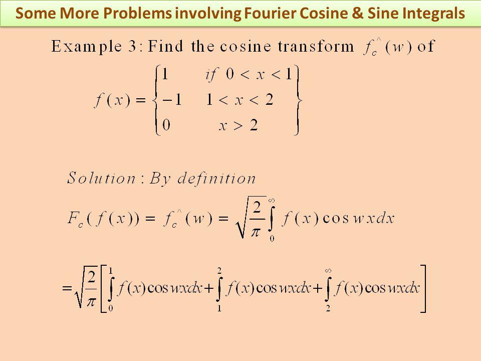Some More Problems involving Fourier Cosine & Sine Integrals