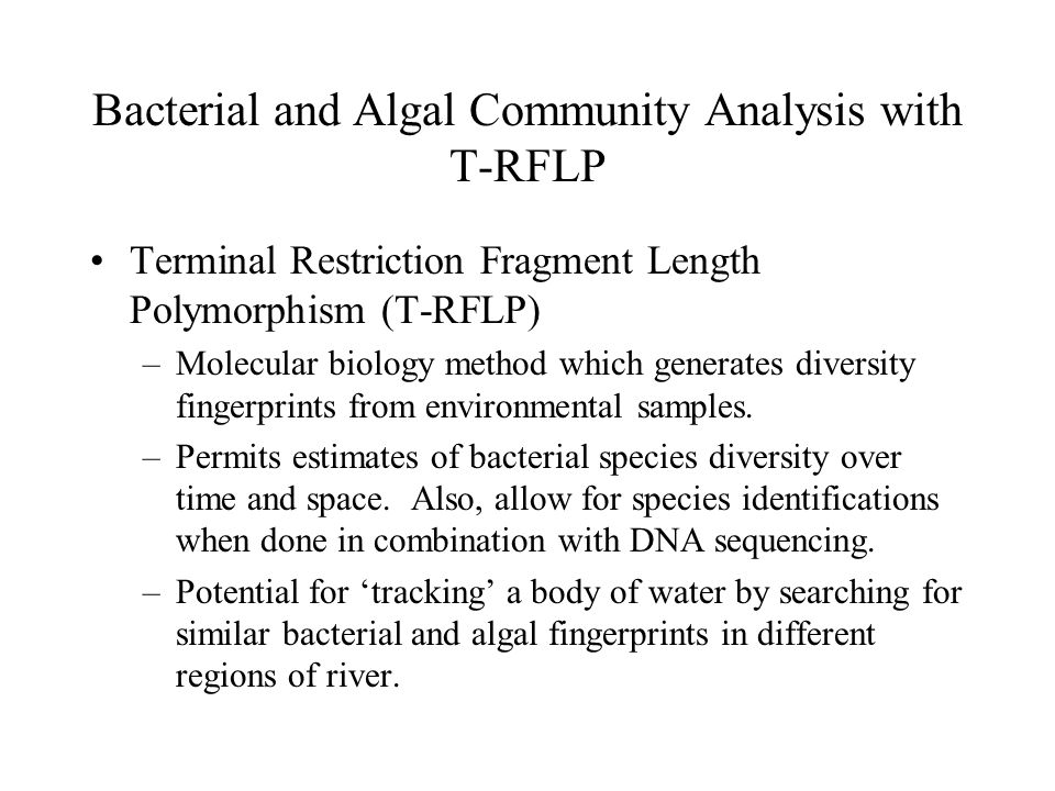 Bacterial and Algal Community Analysis with T-RFLP Terminal Restriction Fragment Length Polymorphism (T-RFLP) –Molecular biology method which generates diversity fingerprints from environmental samples.
