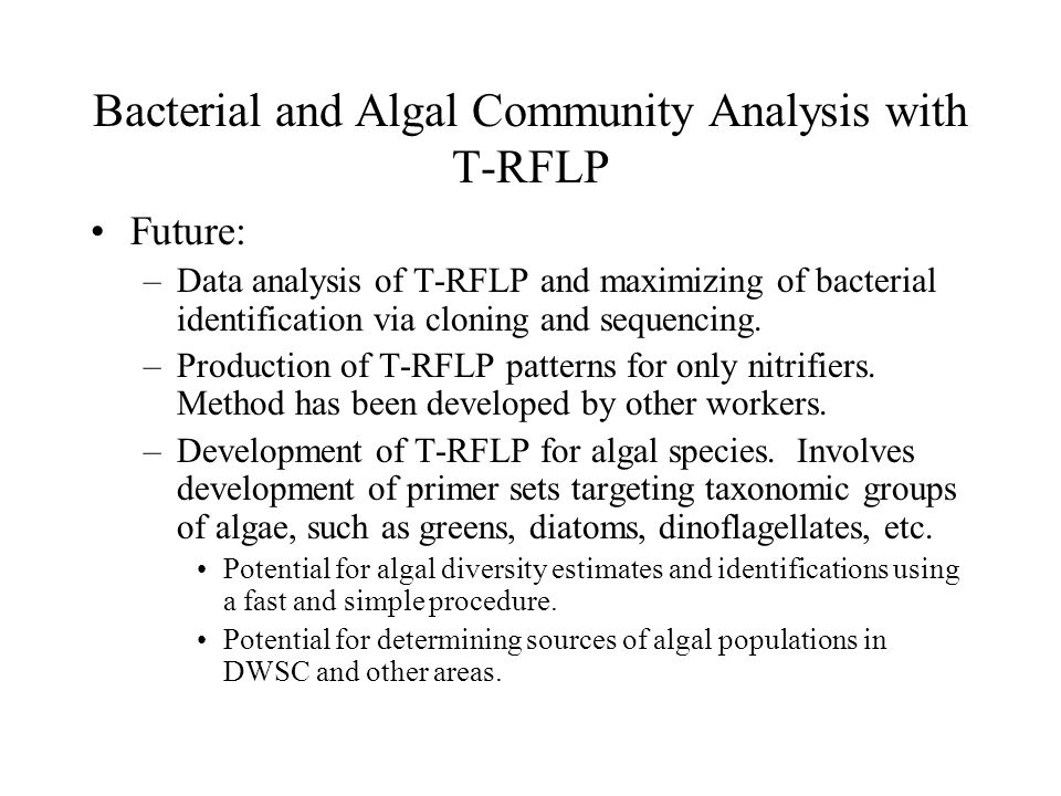 Bacterial and Algal Community Analysis with T-RFLP Future: –Data analysis of T-RFLP and maximizing of bacterial identification via cloning and sequencing.