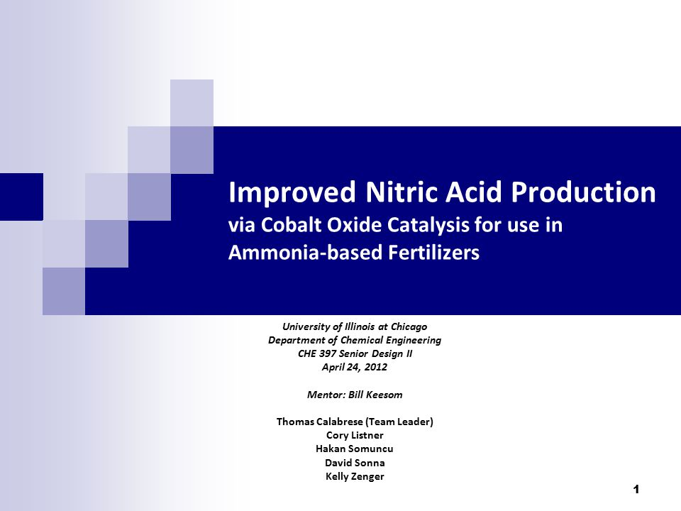 1 Improved Nitric Acid Production via Cobalt Oxide Catalysis for use in Ammonia-based Fertilizers University of Illinois at Chicago Department of Chem