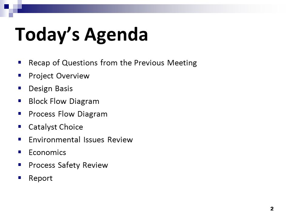 2 Today's Agenda  Recap of Questions from the Previous Meeting  Project Overview  Design Basis  Block Flow Diagram  Process Flow Diagram  Cataly