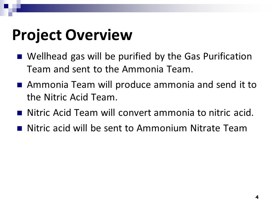 4 Wellhead gas will be purified by the Gas Purification Team and sent to the Ammonia Team. Ammonia Team will produce ammonia and send it to the Nitric
