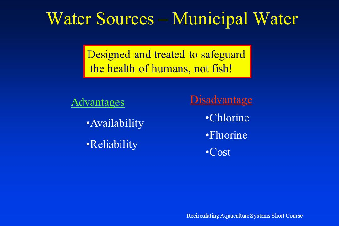 Recirculating Aquaculture Systems Short Course Water Sources – Ground Water Advantages: Constant Temperature Disadvantages: Dissolved H 2 S and CO 2 L