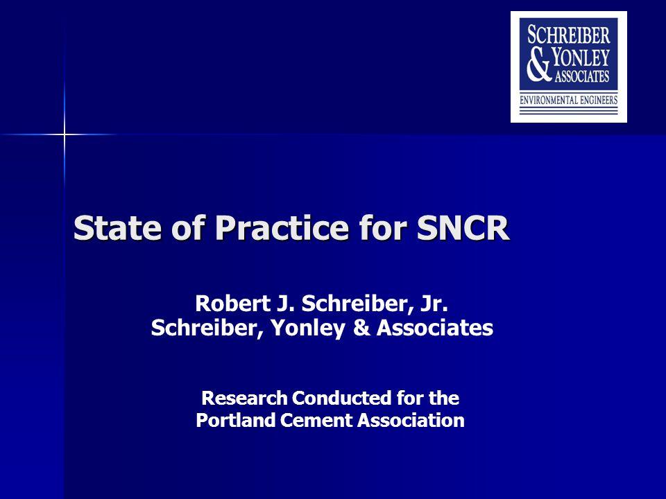 State of Practice for SNCR Robert J. Schreiber, Jr. Schreiber, Yonley & Associates Research Conducted for the Portland Cement Association