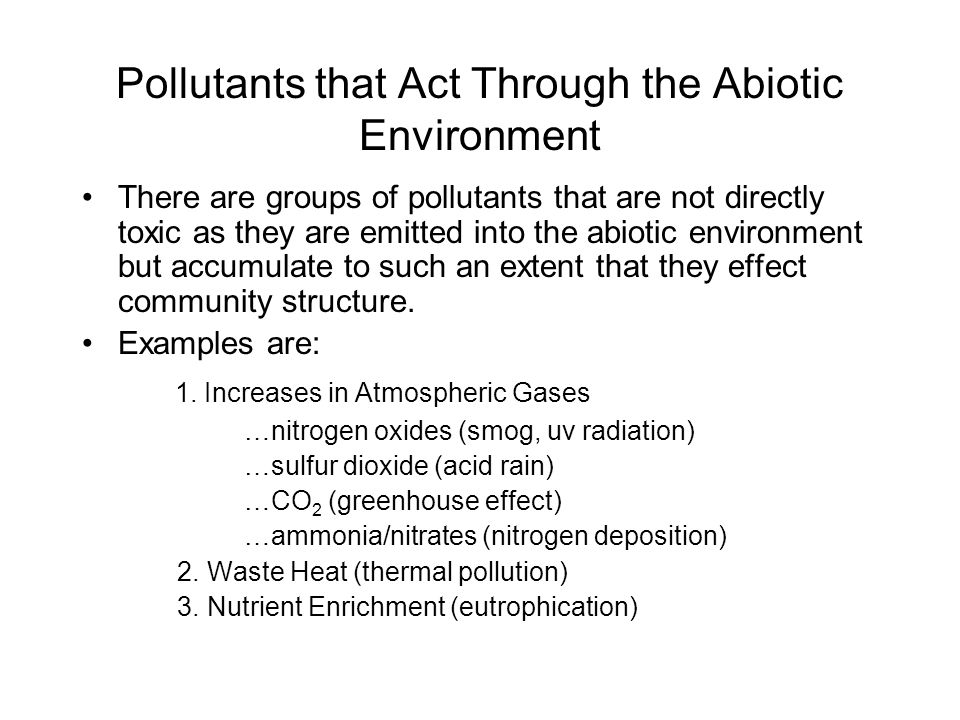 Pollutants that Act Through the Abiotic Environment There are groups of pollutants that are not directly toxic as they are emitted into the abiotic en