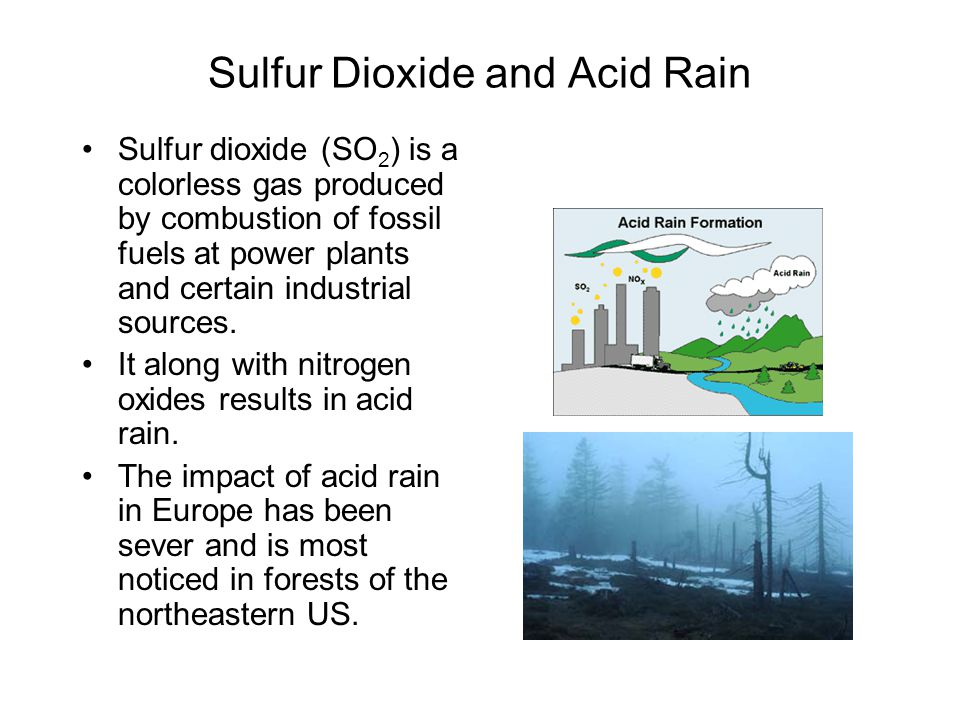 Sulfur Dioxide and Acid Rain Sulfur dioxide (SO 2 ) is a colorless gas produced by combustion of fossil fuels at power plants and certain industrial s